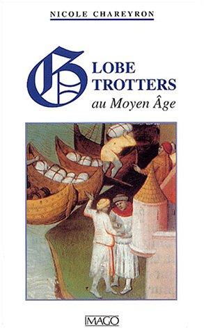 Globe-trotters au Moyen Âge: Chareyron, Nicole