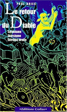 Le retour du diable: Satanisme, exorcisme, extreme droite (French Edition) (2911453212) by Paul Aries