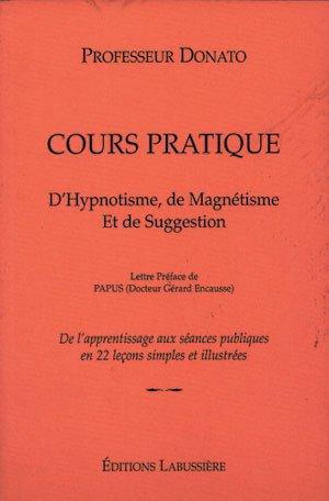 9782911456442: Cours pratique d'Hypnotisme, de Magnétisme et de Suggestion : De l'apprentissage aux séances publiques en 22 lecons simples et illustrés