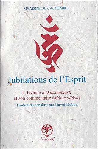 9782911466229: Jubilations de l'Esprit - L'Hymne à Daksinamurti et son commentaire (Manasollasa)