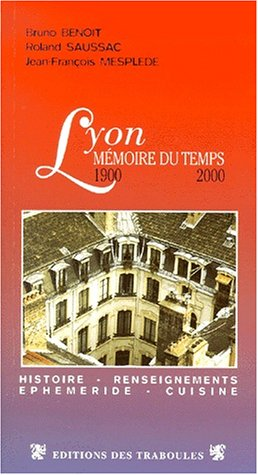 Lyon: M?moire du temps (au XX?me si?cle), 1900-2000 : histoire et gastronomie ? Lyon: Beno?t, Bruno