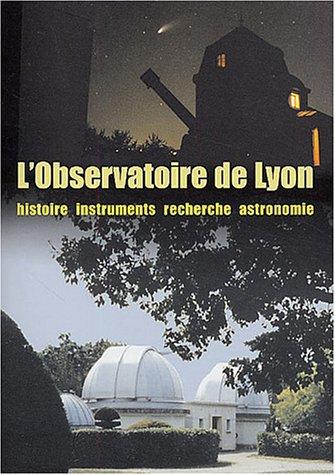 9782911491504: L'Observatoire de Lyon : Histoire, instruments, recherche, astronomie