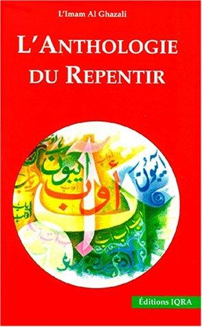 9782911509193: L'ANTHOLOGIE DU REPENTIR. : Revivifications des sciences de la religion, premier livre de la quatrième partie (les moyens du salut)