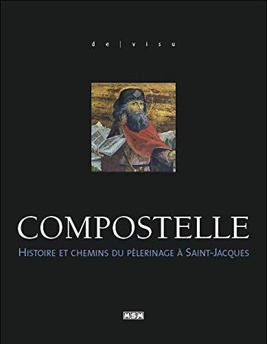 9782911515965: Compostelle : Histoire et chemins du pélerinage à Saint-Jacques (De visu)
