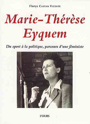 Marie-Thérèse Eyquem : Du sport à la politique, parcours d'une féministe - Florys Castan Vicente, Yvette Roudy et Michel Dreyfus