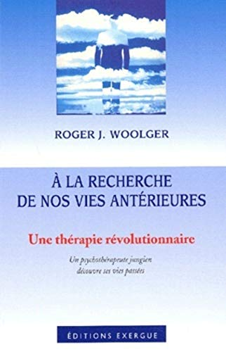 A LA RECHERCHE DE NOS VIES ANTERIEURES: WOOLGER ROGER J
