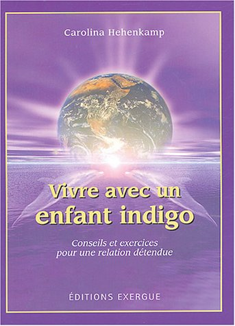 9782911525575: Vivre avec un enfant indigo : Conseils et exercices pour une relation d�tendue