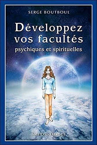 DEVELOPPEZ VOS FACULTES PSYCHIQUES ET SP: BOUTBOUL SERGE