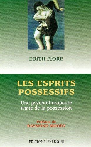 9782911525780: Les esprits possessifs : Une psychothérapeute traite de la possession