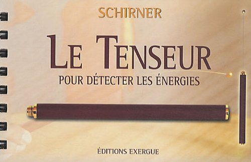 TENSEUR POUR DETECTER LES ENERGIES -LE-: SCHIRNER MARKUS - NE