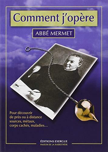 COMMENT J OPERE: ABBE MERMET