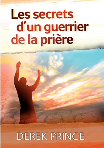 Secrets of a Prayer Warrior - French (French Edition) (2911537998) by Derek Prince