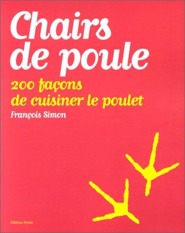 Chairs de poule. 200 façons de cuisiner: François Simon