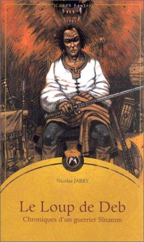 9782911618628: Choniques d'un guerrier Sînamm, tome 1 : Le Loup de Deb