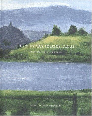 LE PAYS DES MATINS BLEUS - Promenades en Côtes du Forez.: BENOIN (Daniel), Jean-Noël BLANC, ...