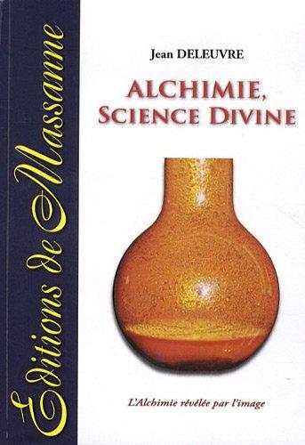 9782911705113: Alchimie, science divine : L'alchimie révélée par l'image