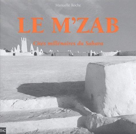 9782911722172: Le M'Zab. : Cit�s mill�naires du Sahara