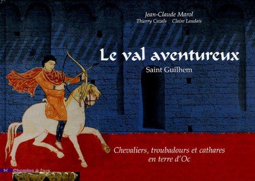 9782911722219: Le val aventureux : Saint Guilhem. Chevaliers, troubadours et cathares en terre d'Oc