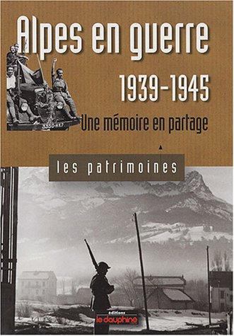 Alpes en guerre 1939-1945 : Une mémoire en partage: Gil Emprin; Jacques Loiseau