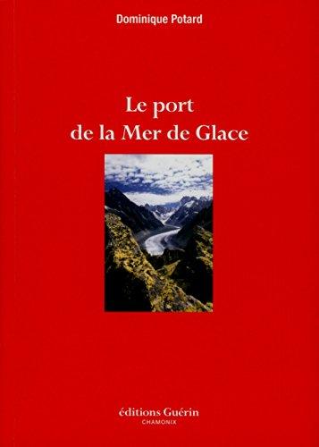 Le port de la mer de glace: Potard Dominique
