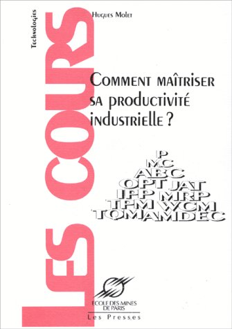 Commment maitriser sa productivité industrielle: H. Molet