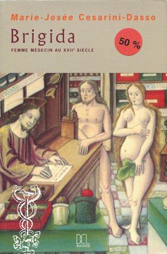 BRIGIDA,FEMME MEDECIN AU XVIIe SIECLE,TOME 1: CESARINI-DASSO Marie-Josée: