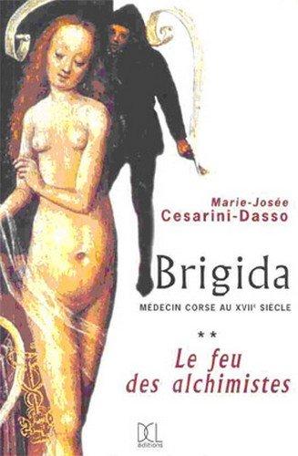 BRIGIDA,FEMME MEDECIN AU XVIIe SIECLE,TOME 2:LE FEU: CESARINI-DASSO Marie-Josée: