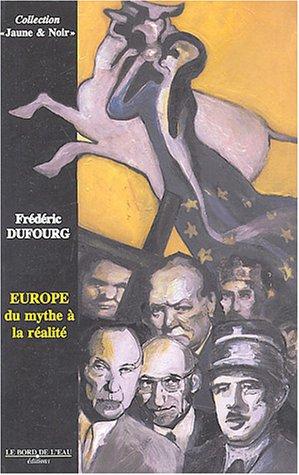Europe Du mythe a la realite: Dufourg Frederic
