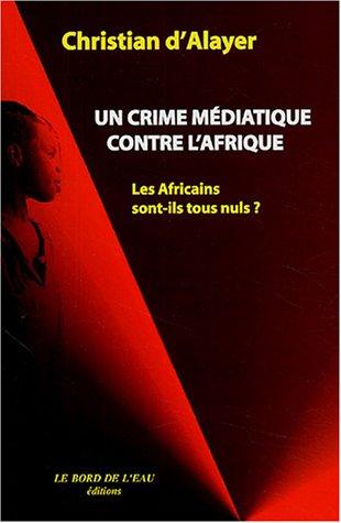 9782911803987: Un crime médiatique contre l'Afrique : Les Africains sont-ils tous nuls ?