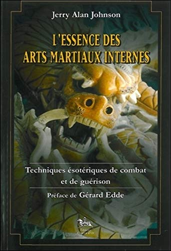L'Essence des arts martiaux internes, tome 1 : Techniques ésotériques de combat ...