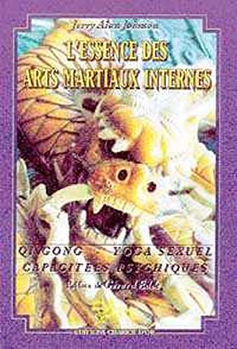 L'Essence des arts martiaux internes, tome 2: Gi Gong, yoga sexuel, capacités psychiques (2911806018) by Johnson, Jerry Alan