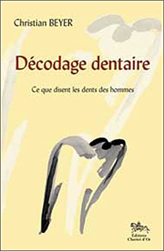 DECODAGE DENTAIRE CE QUE DISENT LES DENT: BEYER CHRISTIAN