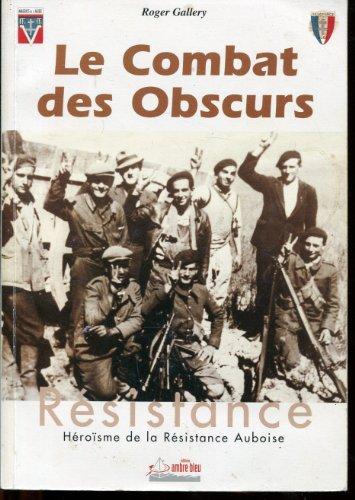 9782911816154: Le combat des obscurs : Héroïsme de la Résistance Auboise