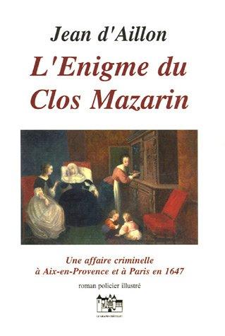L'Enigme du Clos Mazarin (Les Mystères de Provence) - Jean d' Aillon
