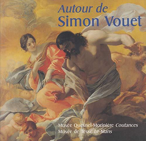 9782911864001: Autour de Simon Vouet: [exhibition] Mus�e Quesnel-Morini�re, Coutances, 13 juillet-27 octobre 1996, Mus�e de Tess�, Le Mans, 6 d�cembre 1996-28 f�vrier 1997