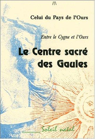 9782911900488: Le Centre Sacré Des Gaules - Entre Le Cygne Et L'ours