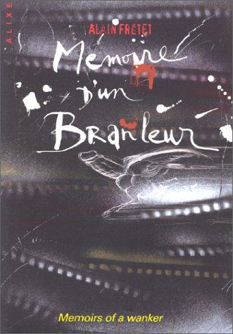 Mémoire d'un branleur. Memoirs of a wanker.: Alain Frétet