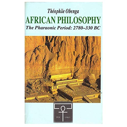 African Philosophy : The Pharaonic Period : Theophile Obenga