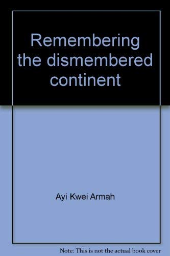 Remembering the Dismembered Continent: Ayi Kwei Armah