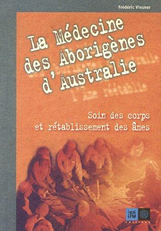 9782911939563: La médecine des Aborigènes d'Australie : Soin des corps et rétablissement des âmes