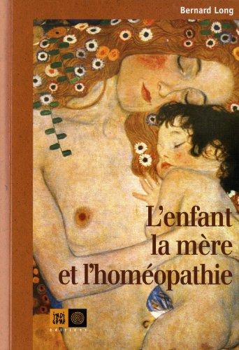 Enfant, la mère et l'homéopathie (L'): Long, Bernard