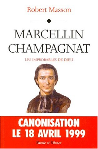 Marcellin Champagnat, les improbables de Dieu: Masson Robert