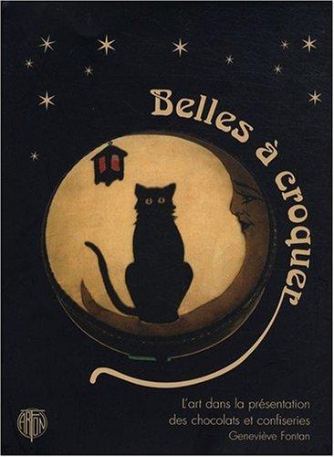 9782911955280: Belles à croquer : L'art dans la présentation des chocolats et confiseries