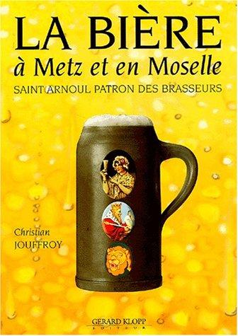 9782911992346: La bi�re � Metz et en Moselle. Saint Arnoul patron des brasseurs