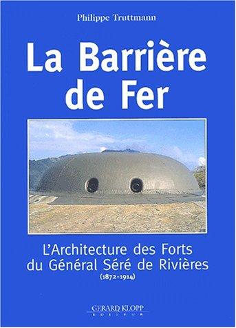 9782911992377: La barrière de fer. : L'architecture des forts du Général Séré de Rivières (1872-1914)