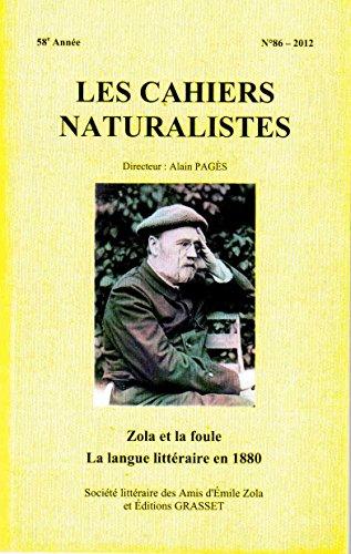 LES CAHIERS NATURALISTES: Zola et la foule La langue litteraire en 1880 - No 86-2012: Alain Pages