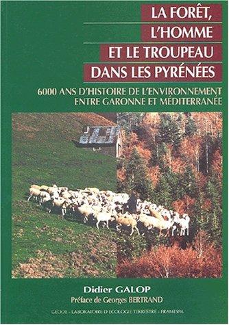 9782912025012: La for�t, l'homme et le troupeau dans les Pyr�n�es. : 6000 ans d'histoire de l'environnement entre Garonne et M�diterran�e, contribution palynologique