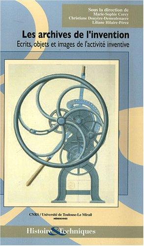 9782912025319: Les archives de l'invention : Ecrits, objets et images de l'activité inventive