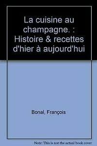 9782912036179: La cuisine au champagne. : Histoire & recettes d'hier à aujourd'hui
