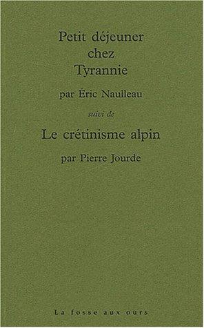 9782912042583: Petit d�jeuner chez Tyrannie, suivi de Le Cr�tinisme alpin